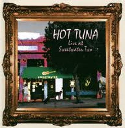 "2004. Hot Tuna ""Live at Sweetwater Two""."