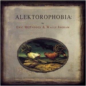 """2005. Eric McFadden & Wally Ingram. """"Alektorophobia""""."""