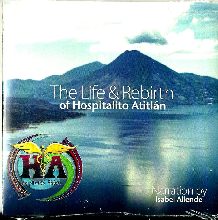 "2008. ""The Life & Rebirth of Hospitalito Atitlan"". Narration by Isabel Allende."