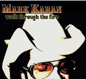 "2009. Mark Karan. ""Walk Through The Fire""."