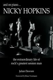 "2011. Nicky Hopkins ""the extraordinary life of rock's greatest session man"". A book by Julian Dawson."